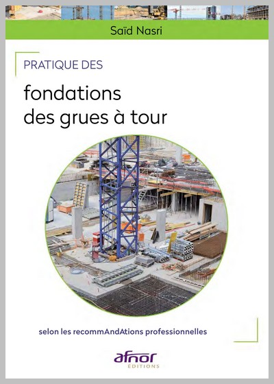 Pratique des fondations des grues à tour - Selon les recommandations professionnelles