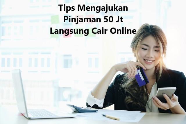 Tips Mengajukan Pinjaman 50 Jt Langsung Cair Online