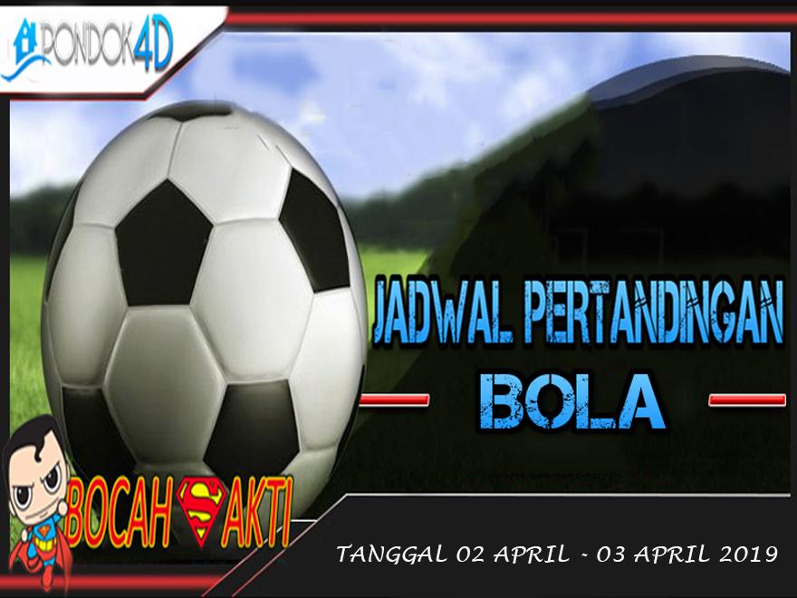 JADWAL PERTANDINGAN BOLA TANGGAL 02 APRIL – 03 APRIL 2019