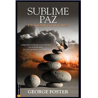 SUBLIME PAZ EN TIEMPOS DIFICILES   POR GEORGE FOTER