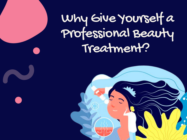 Why-Give-Yourself-a-Professional-Beauty-Treatment