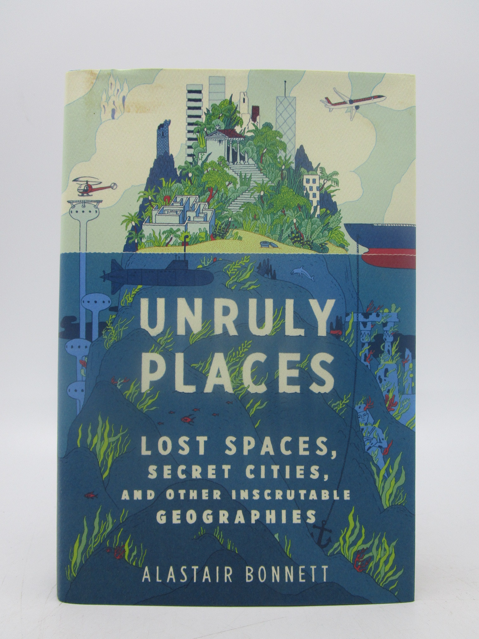 Image for Unruly Places: Lost Spaces, Secret Cities, and Other Inscrutable Geographies