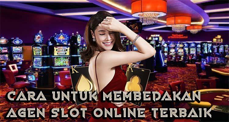 Cara-Untuk-Membedakan-Agen-Slot-Online-Terbaik