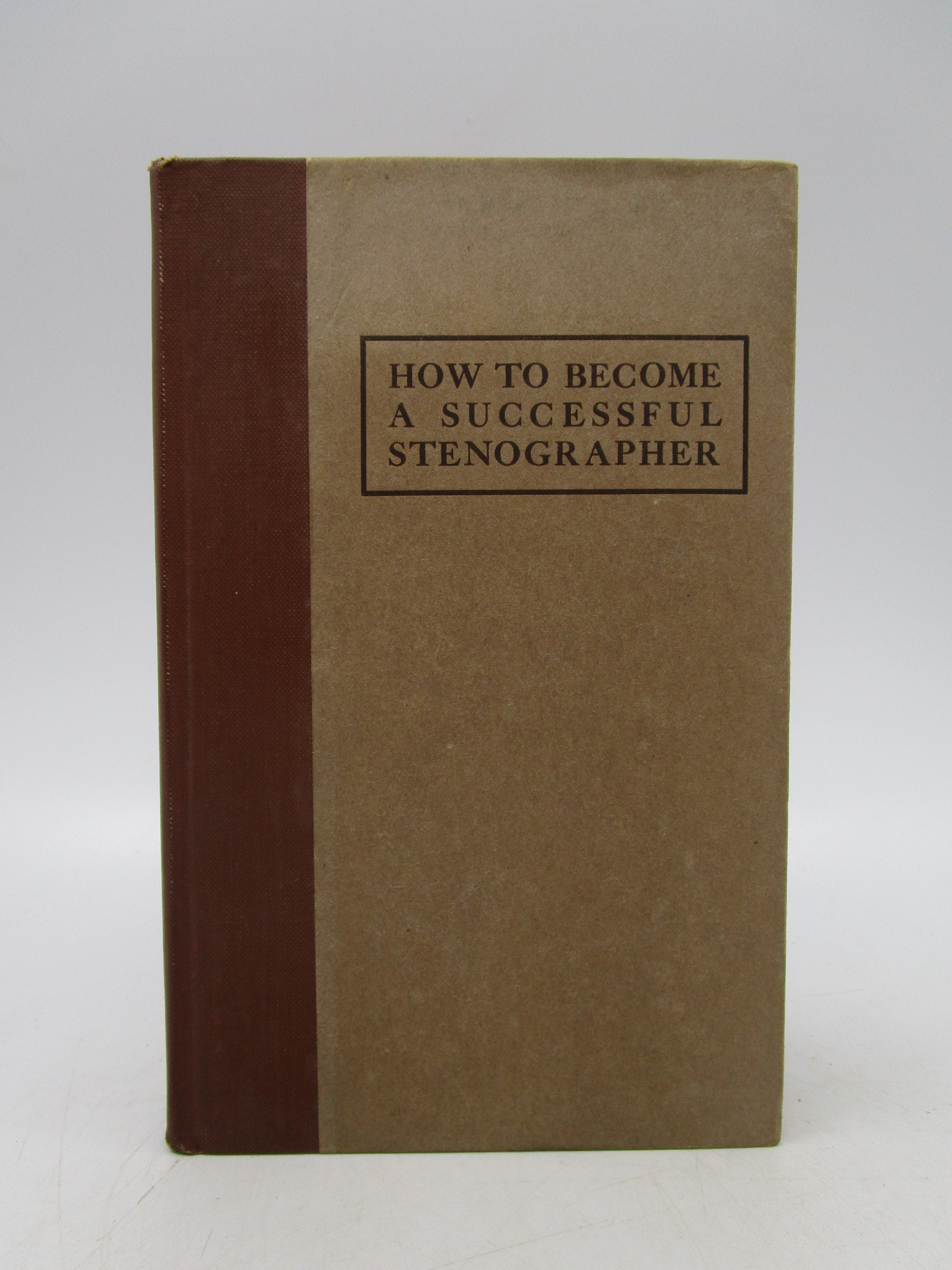 Image for How to Become a Successful Stenographer: for the Young Woman Who Wants to Make Good (First Edition)