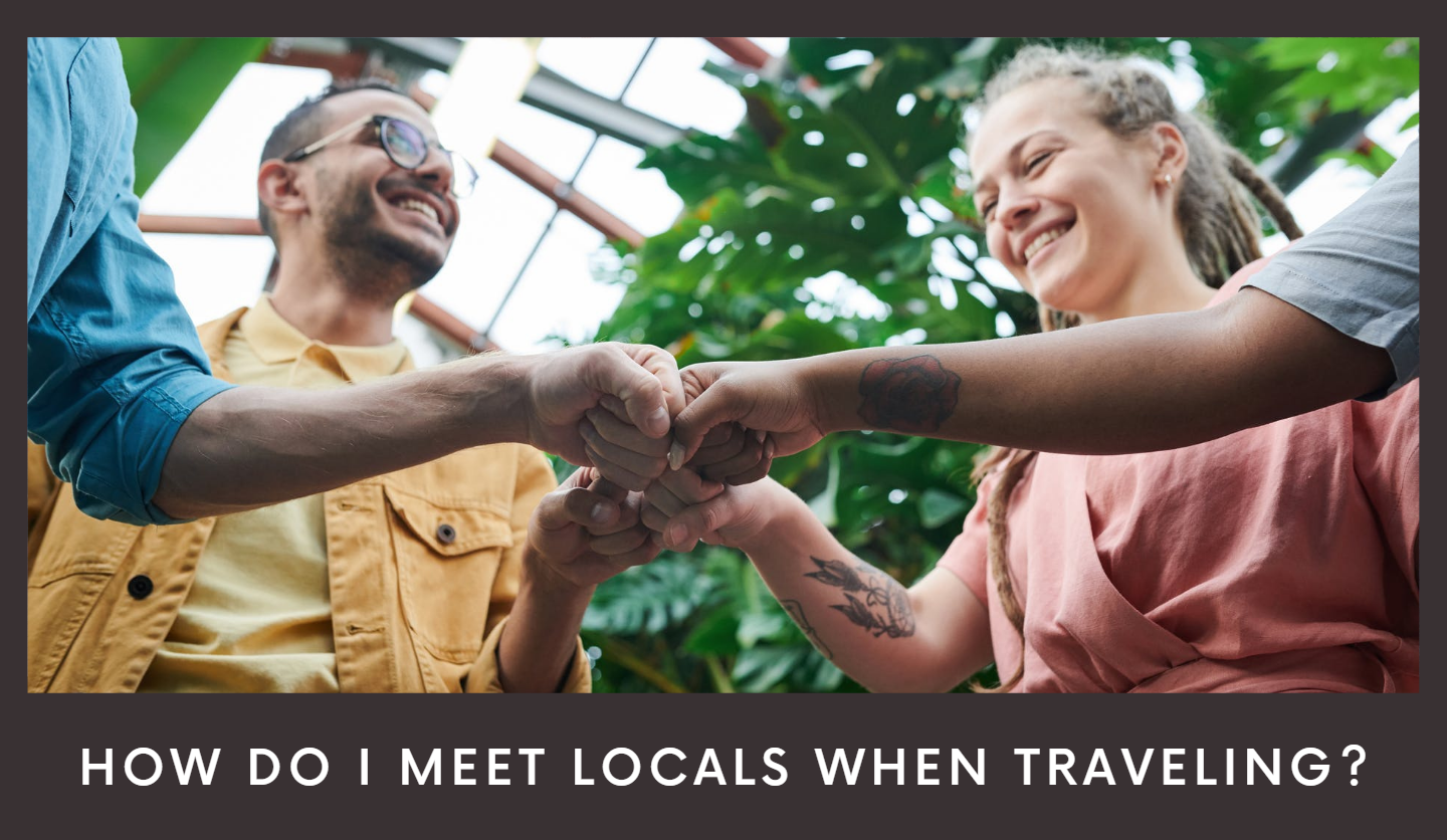 How Do I Meet Locals When Traveling?