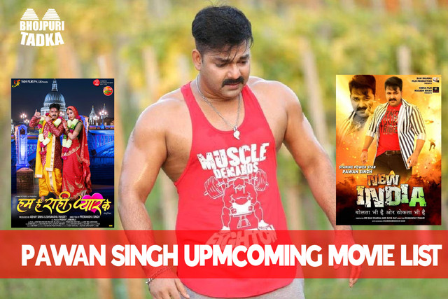 Pawan Singh Upcoming Movies 2021, 2022 List & Release Dates
