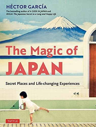 The Magic of Japan: Secret Places and Life-Changing Experiences