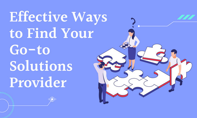 Effective-Ways-to-Find-Your-Go-to-Solutions-Provider