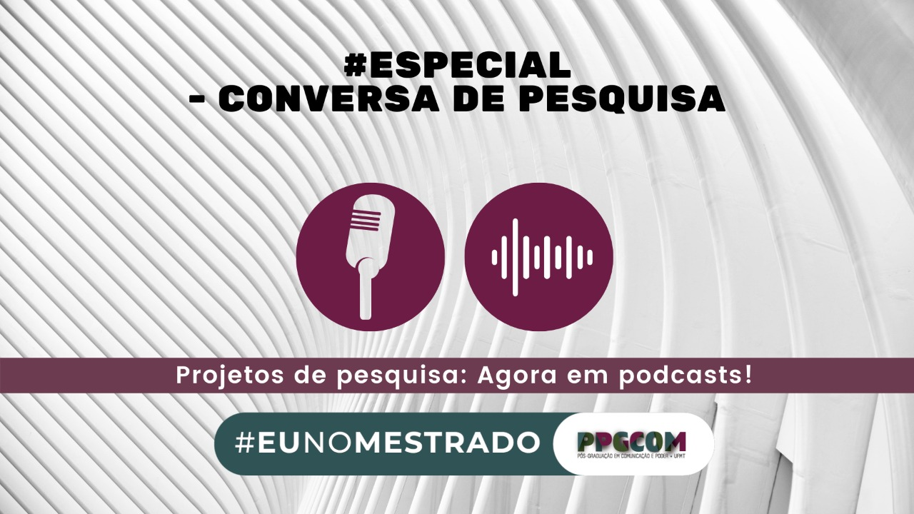 #EuNoMestrado: Podcasts abordam projetos de pesquisas do PPGCOM