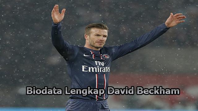 Biodata Lengkap David Beckham Sebagai Bintang Sepakbola Dunia