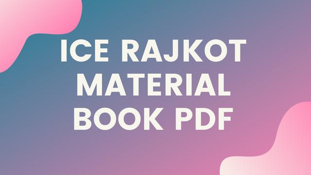ICE Rajkot Material Book Pdf - TopStoryPost
