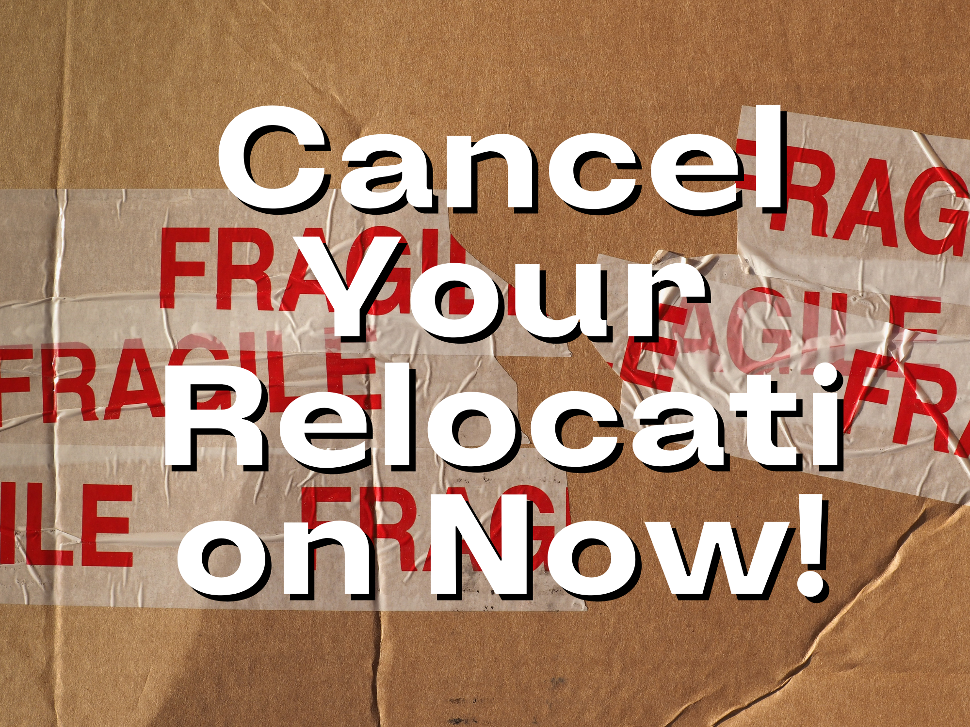 Cancel-Your-Relocation-Now
