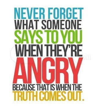 Never-forget-what-someone-says-to-you-when-theyre-angry-because-that-is-when-the-truth-comes-out-quo