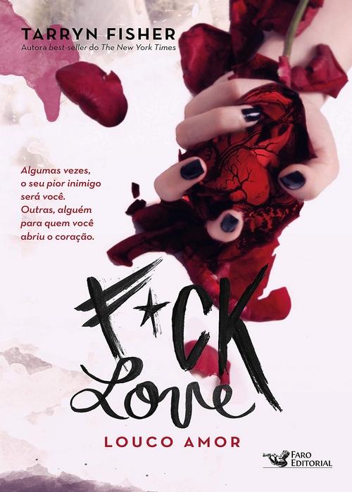 Resenha #349 Fuck Love: Louco Amor – Tarryn Fisher