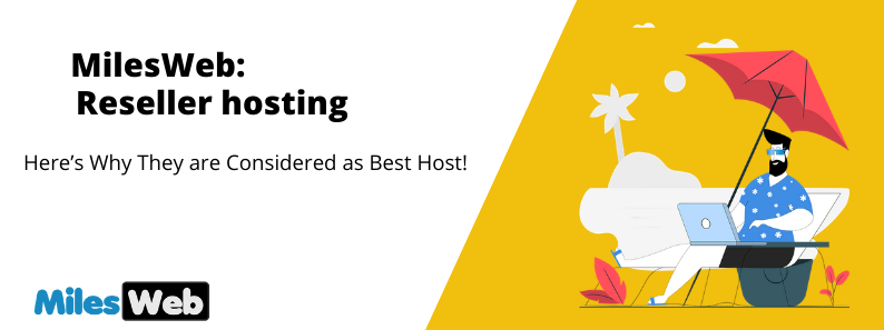 MilesWeb Reseller Hosting –  Here's Why They Are Considered As Best  Hosts !