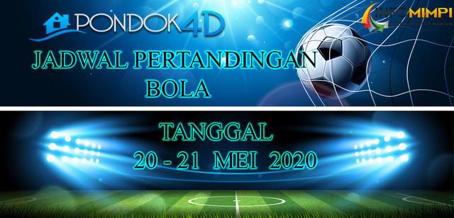 JADWAL PERTANDINGAN BOLA 20 – 21 May 2020