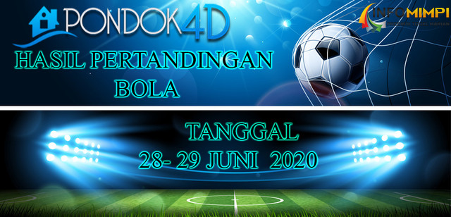 HASIL PERTANDINGAN BOLA 28 – 29 June 2020
