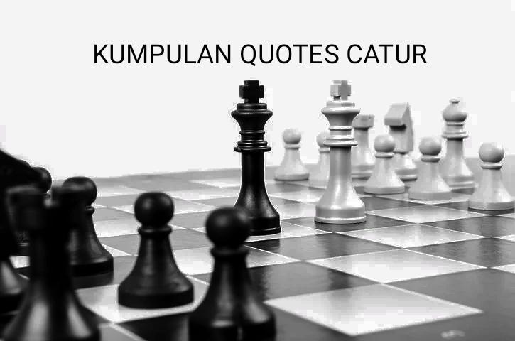 Kumpulan Kata-Kata Quotes Bijak Tentang Catur Inspiratif Memotivasi