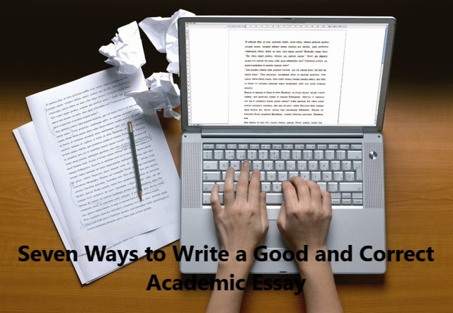 Seven Ways to Write a Good and Correct Academic Essay