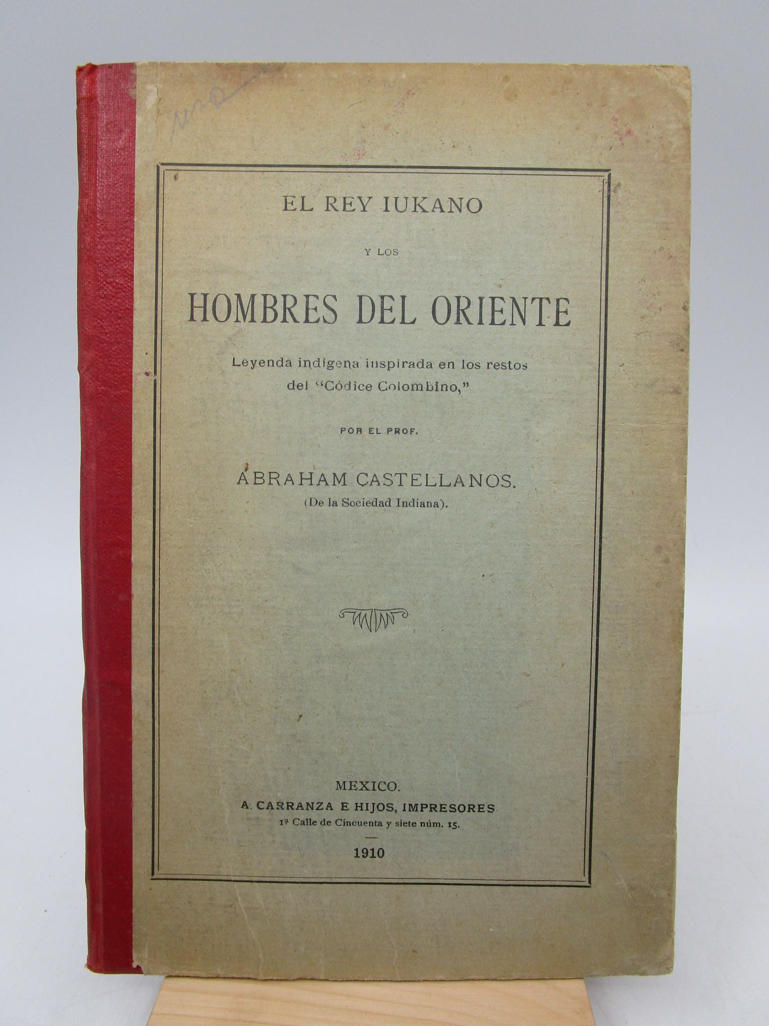 Image for El Rey Iukano y Los Hombres Del Oriente Leyenda Indigena Inspirada En Los Restos Del Codice Colombino (Signed First Edition)