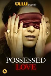18+Possessed Love (2021) Hindi Ullu 720p HDRip AAC