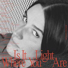 Art School Girlfriend - Is It Light Where You Are (2021)