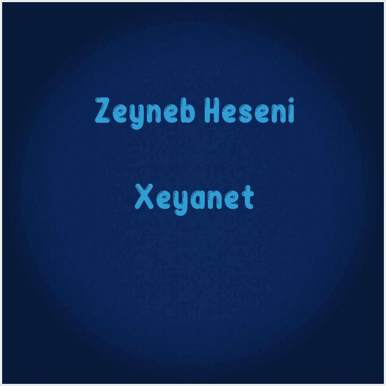 دانلود آهنگ جدید Zeyneb Heseni به نام Xeyanet