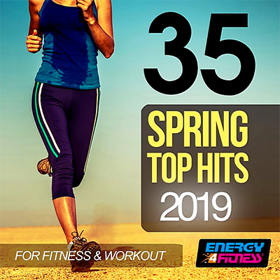 35 Spring Top Hits 2019: For Fitness & Workout (2019)