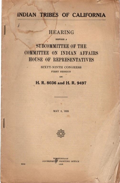 Indian Tribes of California Hearing Before A Subcommittee of the Committee of Indian Affairs House of Representatives, Sixty-Ninth Congress First Session on H.R. 8036 and M.R. 9497, Government Printing Office