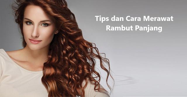 Tips dan Cara Merawat Rambut Panjang
