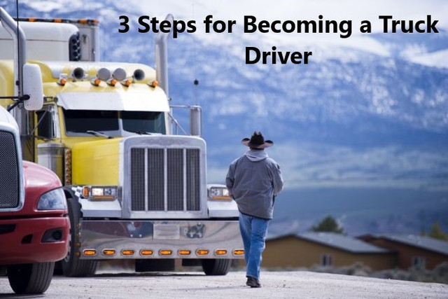 3 Steps for Becoming a Truck Driver