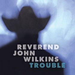 Reverend John Wilkins - Trouble (2020)