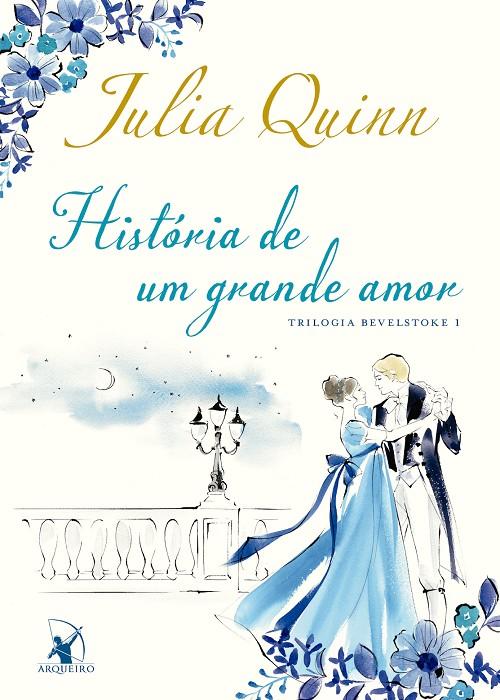 Resenha #313  História de um Grande Amor – Julia Quinn @editoraarqueiro