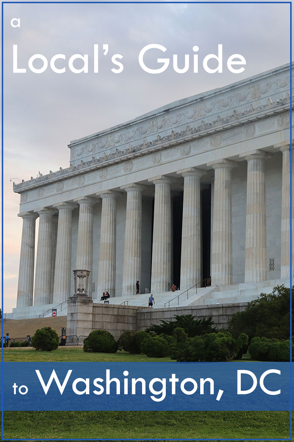 A Local's Guide to Washington, DC