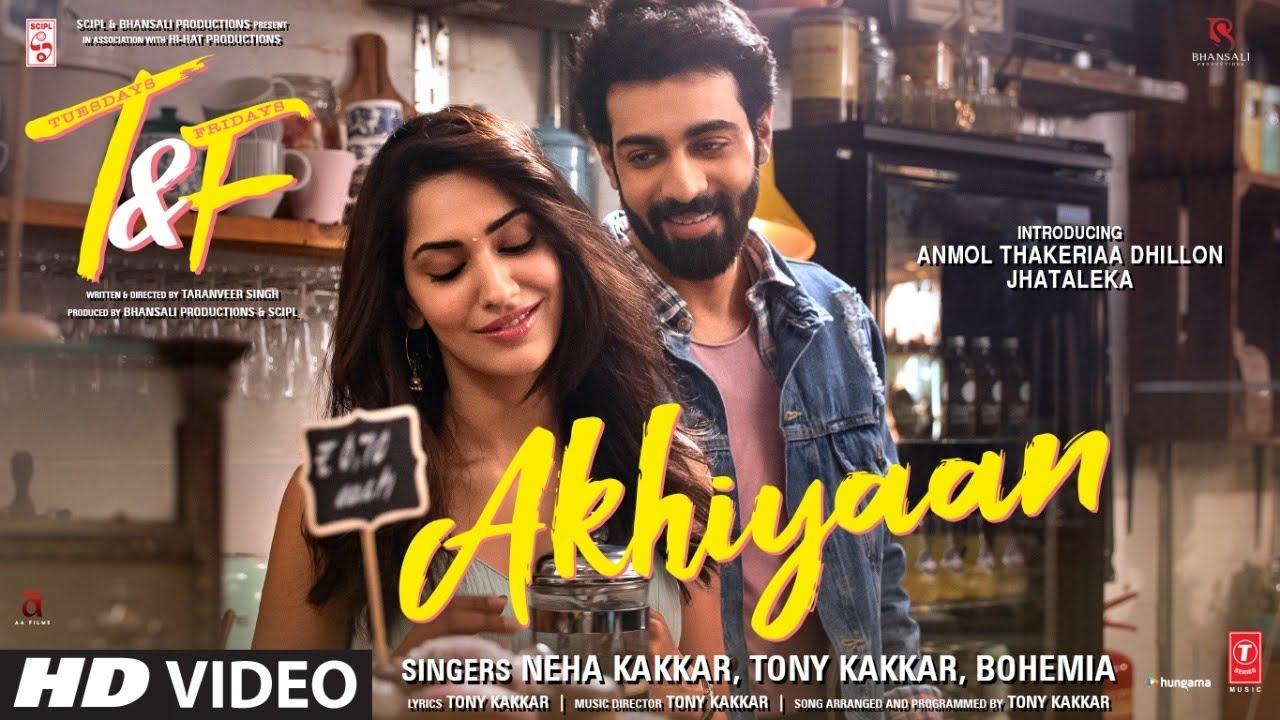 Akhiyaan Video Song –Tuesdays & Fridays (2021) Ft. Anmol Thakeria & Neha Kakkar HD