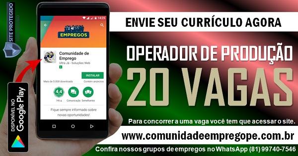 OPERADOR DE PRODUÇÃO, 20 VAGAS PARA EMPRESA BENS DE CONSUMO EM ABREU E LIMA