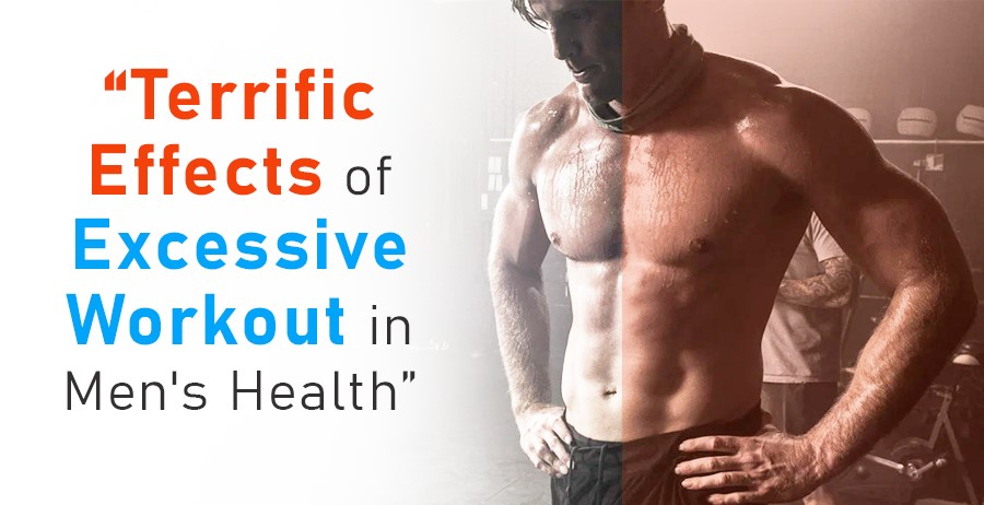 Terrific Effects of Excessive Workout in Men's Health
