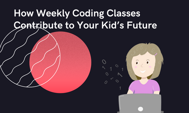 How-Weekly-Coding-Classes-Contribute-to-Your-Kid-s-Future