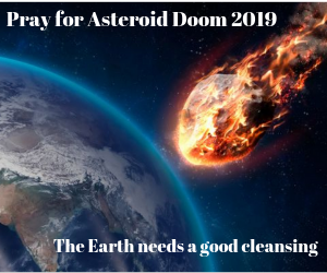 [Image: Pray-for-Asteroid-Doom-2019.png]