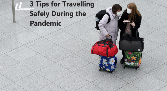 3 Tips for Travelling Safely During the Pandemic