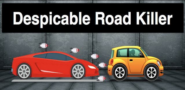Be A Despicable Road Killer