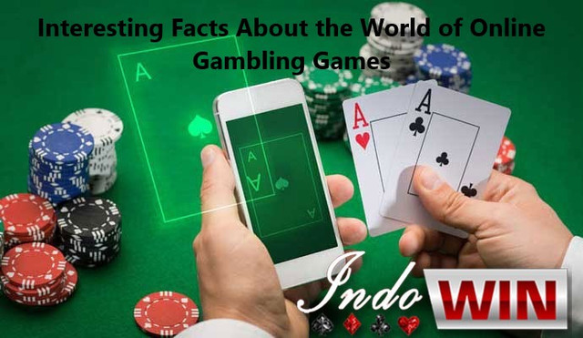 Interesting Facts About the World of Online Gambling Games