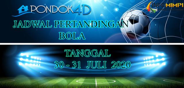 JADWAL PERTANDINGAN BOLA 30 – 31 JULI 2020