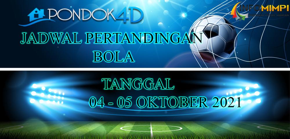 JADWAL PERTANDINGAN BOLA 04 – 05 OKTOBER 2021