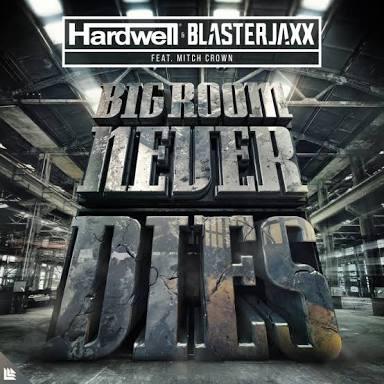 Image of Hardwell & Blasterjaxx - Bigroom Never Die ( Ft. Mitch Crown )