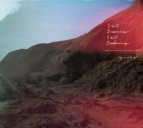 [Album] Yuragi – Still Dreaming, Still Deafening