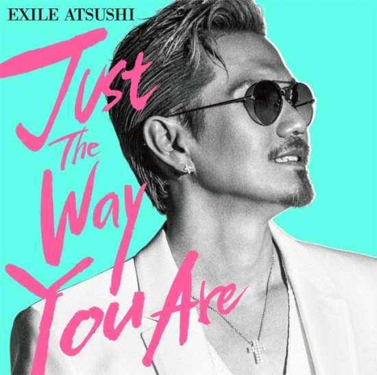 [Single] EXILE ATSUSHI – Just The Way You Are