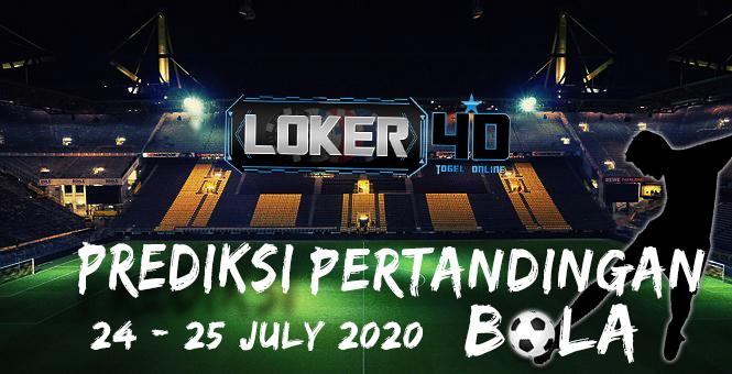 PREDIKSI PERTANDINGAN BOLA 24 – 25 JULI 2020