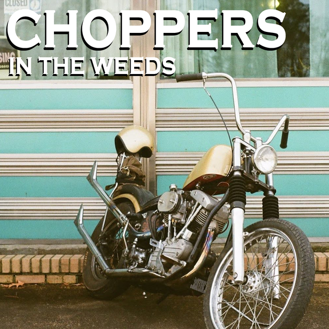 Choppers-In-The-Weeds