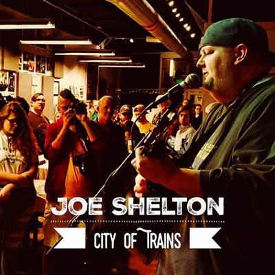 JOE SHELTON -City Of Trains (2019)